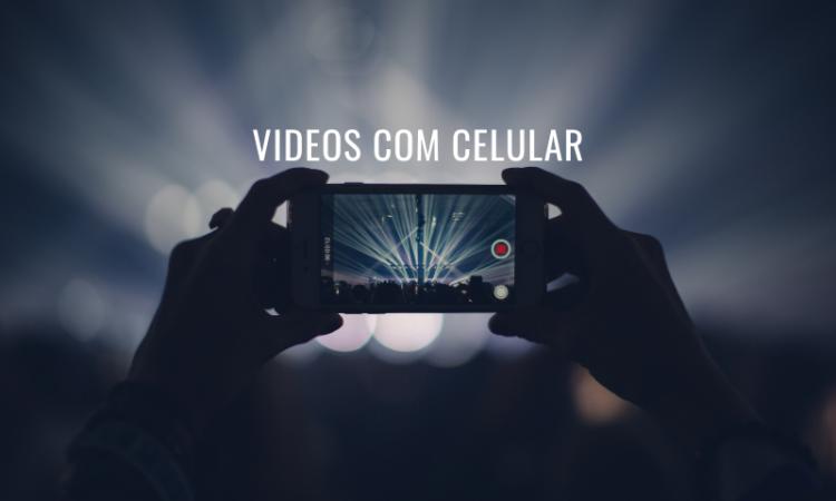 Vídeos com Celular